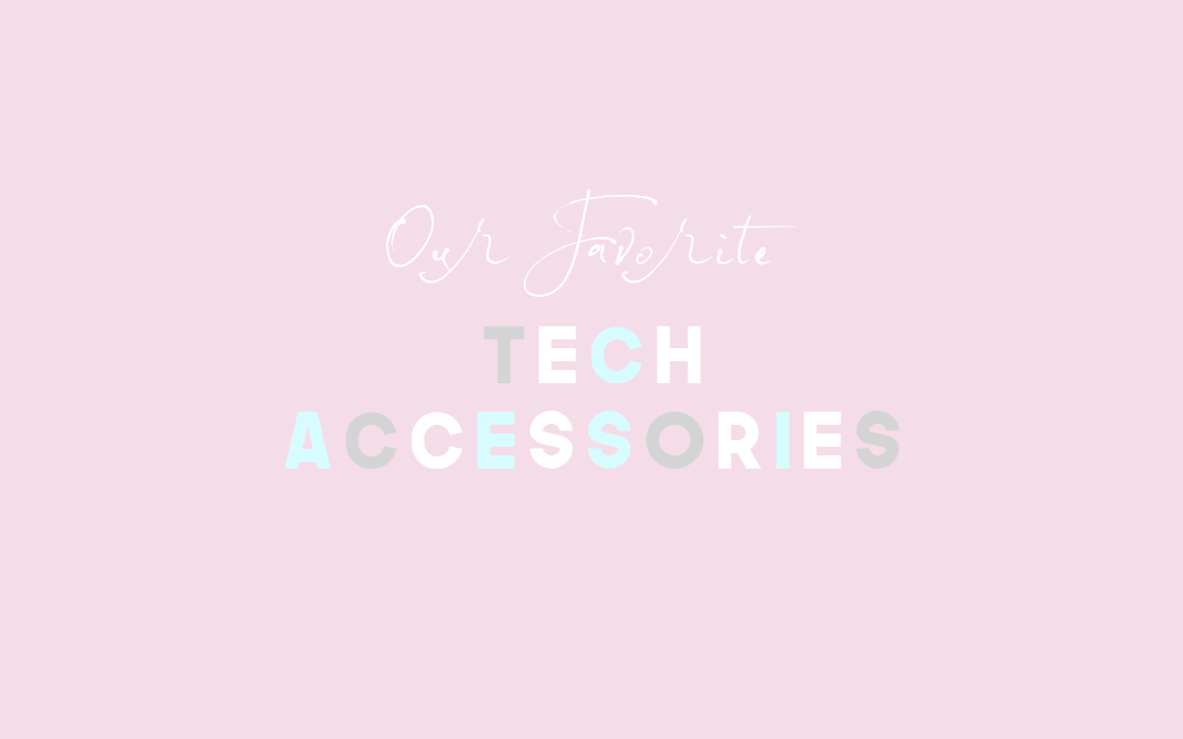Our Favorite Tech Accessories