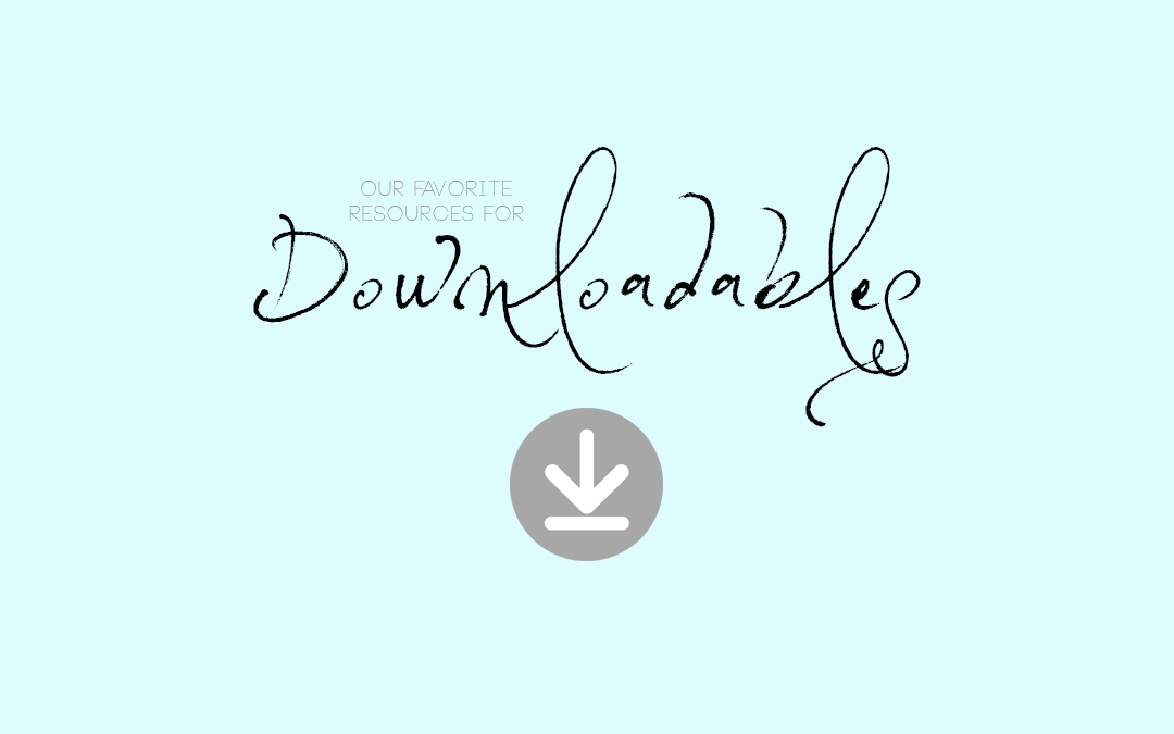 Our Favorite Resources for Downloadables