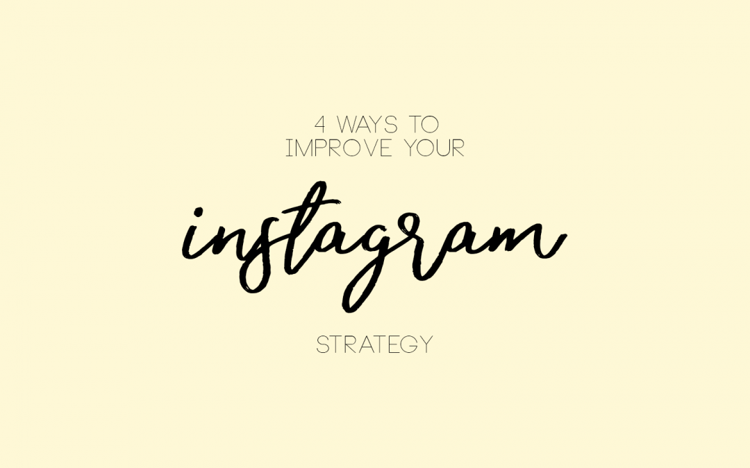 4 Ways to Improve Your Instagram Strategy
