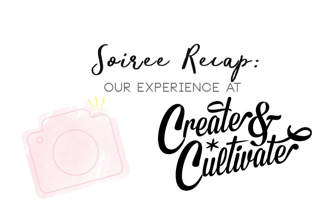 Soiree Recap : Create & Cultivate