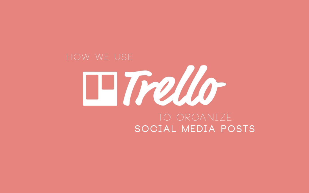 How We Use Trello to Organize Social Media Posts