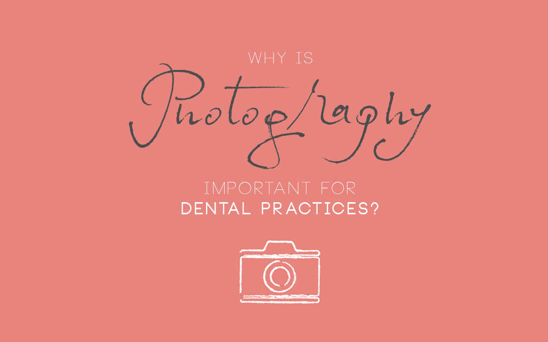 Why is Photography so Important for Dental Practices?