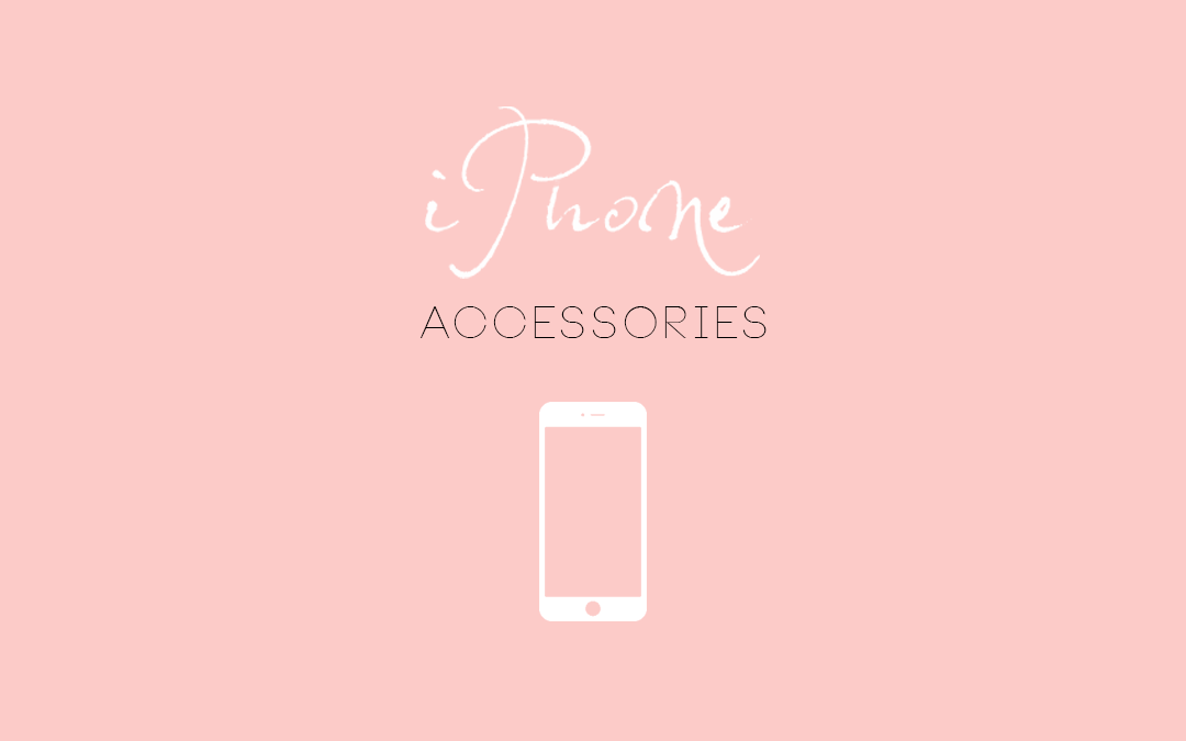 Our Go-To iPhone Accessories