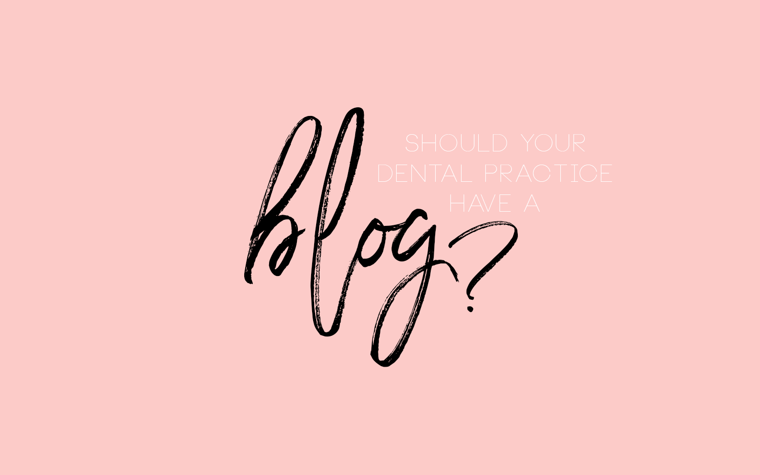 Should Your Dental Practice Have a Blog?
