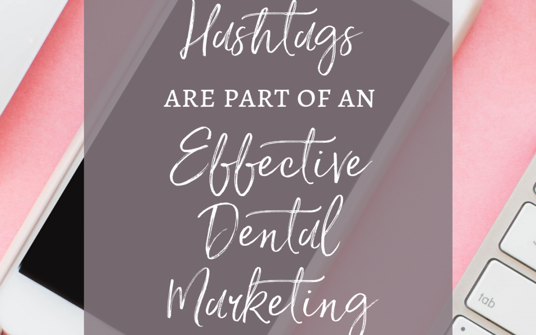 Why Hashtags are Part of an Effective Dental Marketing Strategy