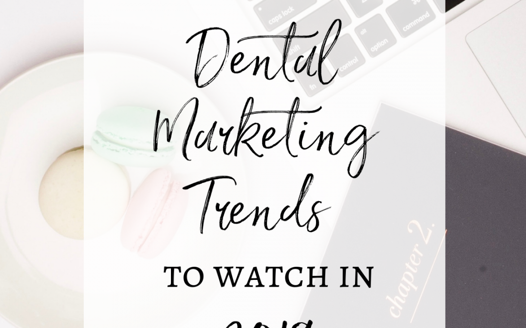 Three Dental Marketing Trends to Watch in 2019