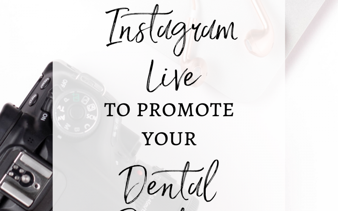 Five Ways to Use Instagram Live to Promote Your Dental Practice