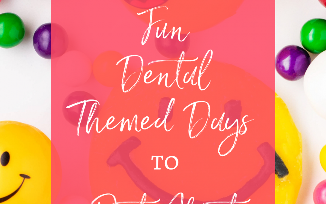 24 Fun Dental-Themed Days to Post About