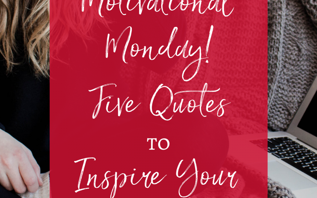 Motivational Monday: Five Quotes to Inspire Your Week