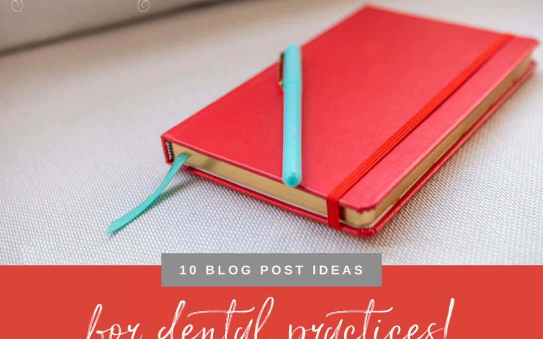 10 Blog Post Ideas for Dental Practices | Dental Marketing